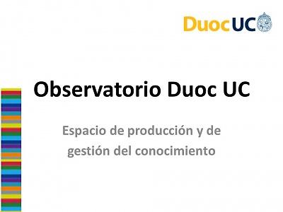 Observatorio Duoc UC: ¿Qué perseguimos? y ¿para qué lo hacemos?